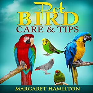 Pet Bird Care and Tips | [Margaret Hamilton]