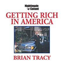 Getting Rich in America  by Brian Tracy Narrated by Brian Tracy