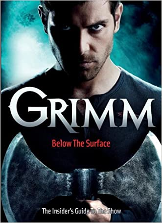 Grimm: Below the Surface : The Insider's Guide to the Show written by Titan Books