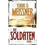 """Die Soldaten: Romanvon """"Tobias O. Mei�ner"""""""