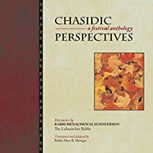 Chasidic Perspectives (       UNABRIDGED) by The Lubavitcher Rebbe, Rabbi Menachem M. Schneerson, Rabbi Alter B. Metzger, translator Narrated by Shlomo Zacks