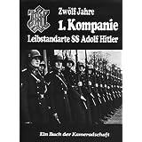 Zwölf Jahre 1. Kompanie Leibstandarte SS Adolf Hitler. Ein Buch der Kameradschaft