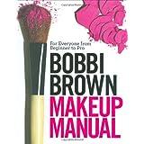 Bobbi Brown Makeup Manual: For Everyone from Beginner to Pro ~ Bobbi Brown