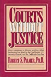 Courts Without Justice: How a Conspiracy to Fabricate a Million Dollar Bankruptcy Was Aided by the Chief Justice, U.S. Attorney General, and the Cali