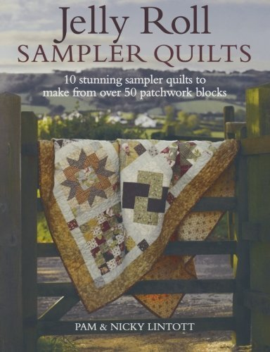 Jelly Roll Sampler Quilts: 10 Stunning Quilts to Make from 50 Patchwork Blocks by Lintott. Pam ( 2011 ) Paperback