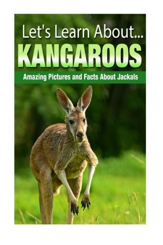 Kangaroos: Amazing Pictures and Facts About Kangaroos (Let's Learn About)
