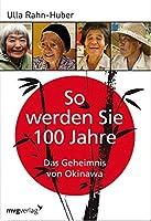 So werden Sie 100 Jahre: Das Geheimnis von Okinawa
