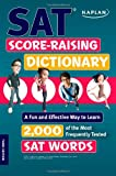 Kaplan SAT Score-Raising Dictionary: A Fun and Effective Way to Learn 2,000 of the Most Frequently Tested SAT Words (Kaplan Test Prep)