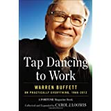 Tap Dancing to Work: Warren Buffett on Practically Everything, 1966-2012: A Fortune Magazine Book ~ Carol J. Loomis
