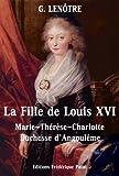 La Fille de Louis XVI: Marie-Th�r�se-Charlotte de France, Duchesse d'Angoul�me