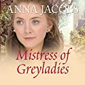 Mistress of Greyladies (       UNABRIDGED) by Anna Jacobs Narrated by Penelope Freeman