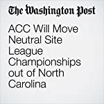ACC Will Move Neutral Site League Championships out of North Carolina | Ava Wallace