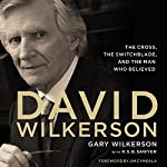 David Wilkerson: The Cross, the Switchblade, and the Man Who Believed | Gary Wilkerson