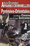 Pyrenees Orientales Grandes Affaires Criminelles