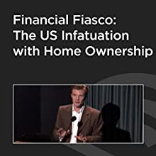 Financial Fiasco: The US Infatuation with Home Ownership  by Dawn Kopecki Narrated by Mark Calabria