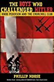 img - for The Boys Who Challenged Hitler: Knud Pedersen and the Churchill Club book / textbook / text book