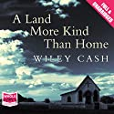 A Land More Kind Than Home Audiobook by Wiley Cash Narrated by Nick Sullivan, Lorna Raver, Mark Bramhall