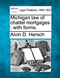 Michigan law of chattel mortgages: with forms.
