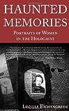Haunted Memories: Portraits of Women in the Holocaust