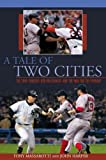 A Tale Of Two Cities: The 2004 Yankees-Red Sox Rivalry And The War For The Pennant A Tale Of Two Ci