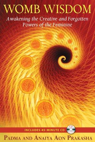 Womb Wisdom: Awakening the Creative and Forgotten Powers of the Feminine