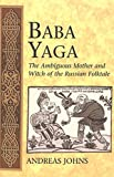 Baba Yaga: The Ambiguous Mother and Witch of the Russian Folktale