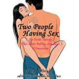 Two People Having Sex (An Erotic Parody That Meets PalPay Standards of Censorship) ~ Freida Wright