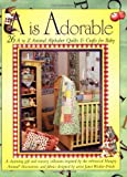 img - for A Is Adorable: 26 A to Z Animal Alphabet Quilts & Crafts For Baby Paperback June 3, 2005 book / textbook / text book