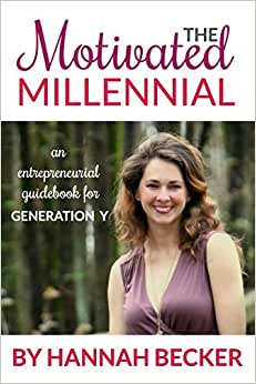 The Motivated Millennial: An Entrepreneurial Guidebook For Generation Y