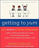 Getting to YUM: The 7 Secrets of Raising Eager Eaters