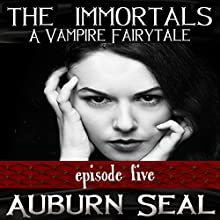 The Immortals: A Vampire Fairytale, Episode 5 (       UNABRIDGED) by Auburn Seal Narrated by Caprisha Page