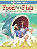 img - for Food for a Fish: The Whopping Story of Jonah and the Whale (Magnificent Tales Series) book / textbook / text book