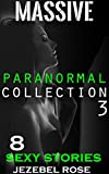 Massive Paranormal Collection: Erotic Pixies, Aliens, Demons, Monsters, Beasts, Tentacles & More! (Sexy Paranormal Erotica Book 3)