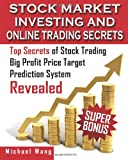 img - for Stock Market Investing and Online Trading Secrets: Top Secrets of Stock Trading Big Profit Price Target Prediction System Revealed (Volume 1) book / textbook / text book