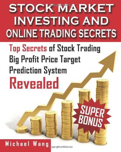 Stock Market Investing and Online Trading Secrets: Top Secrets of Stock Trading Big Profit Price Target Prediction System Revealed: 1