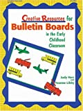 img - for Creative Resources for Bulletin Boards in the Early Childhood Classroom book / textbook / text book