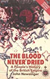 img - for The Blood Never Dried: A People's History of the British Empire by John Newsinger (2013-04-18) book / textbook / text book