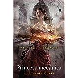 Princesa Mecânica - As Peças Infernais Vol.3