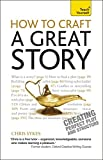 How to Craft a Great Story: Teach Yourself                            Creating Perfect Plot and Structure (Teach Yourself: Writing)