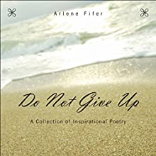 Do Not Give Up: A Collection of Inspirational Poetry (       UNABRIDGED) by Arlene Fifer Narrated by Melissa Madole