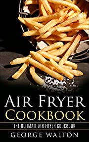 Air Fryer Cookbook: The Ultimate Air Fryer Cookbook