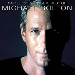 Said I Love You... - The Best Of Michael Bolton
