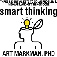 Smart Thinking: Three Essential Keys to Solve Problems, Innovate, and Get Things Done (       UNABRIDGED) by Art Markman Narrated by Sean Pratt