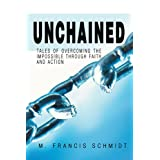 Unchained: Tales of Overcoming the Impossible Through Faith and Action