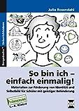 So bin ich - einfach einmalig!: Materialien zur Förderung von Identität und Selbst bild für Schüler mit geistiger Behinderung (1. bis 4. Klasse)
