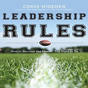 Leadership Rules: How to Become the Leader You Want to Be | [Chris Widener]