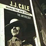 J.J. Cale Anyway The Wind Blows: The Anthology