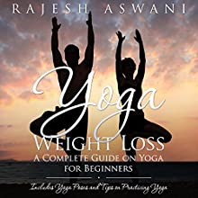Yoga Weight Loss: A Complete Guide on Yoga for Beginners (       UNABRIDGED) by Rajesh Aswani Narrated by Shelly Bonner