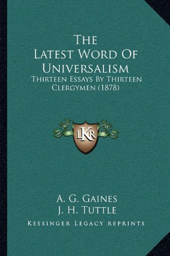 The Latest Word of Universalism: Thirteen Essays by Thirteen Clergymen (1878)