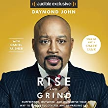 Rise and Grind: Out-Perform, Out-Work, and Out-Hustle Your Way to a More Successful and Rewarding Life Audiobook by Daymond John, Daniel Paisner Narrated by Daymond John, Sway Calloway